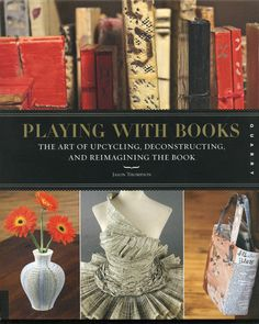 Playing with Books: The Art of Upcycling, Deconstructing, and Reimagining the Book by Jason Thompson $17