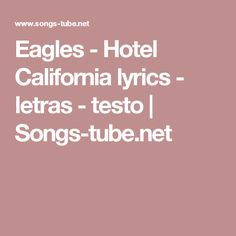 Eagles - Hotel California lyrics - letras - testo | Songs-tube.net