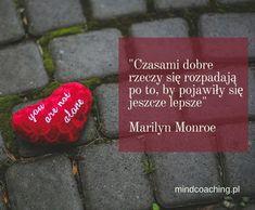 Rozstanie - choć trudna i bolesna, jest to jednak sytuacja z potencjałem. Jednym z najlepszych sposobów na przetrwanie rozpadu związku jest zwrócenie uwagi na dobro, które może z tego wyniknąć. Jeśli go odpowiednio poszukasz, znajdziesz je! Czytaj dalej na mindcoaching.pl #motywacja #uczucia Marilyn Monroe, Dating, Quotes, Quotations, Quote, Shut Up Quotes, Marylin Monroe