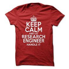 Keep Calm And Let  Research Engineer Handle It T Shirt, Hoodie, Sweatshirt