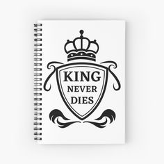 'King Never Dies' Spiral Notebook by RIVEofficial Crochet Gifts, Cute Crochet, Funny Humour, Cute Tshirts, Coat Of Arms, Custom Invitations, Crystal Jewelry, Printable Wall Art, Never