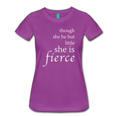 "This fitted t-shirt features Shakespeare's famous line from ""A Midsummer Night's Dream"" - ""Though She Be But Little She Is Fierce"""