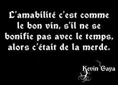 L'amabilité c'est comme le bon vin, s'il ne se bonifie pas avec le temps, alors c'était de la merde. - Citation Kevin GAYA