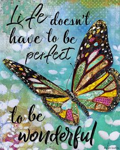 Life Doesn't Have To Be Perfect To Be Wonderful by Jennifer Lambein. Art Artist Watercolor Painting Mixed Media Etsy Summer Life Butterfly Inspirational Quote Nature Source by jenniferlambein Life Quotes Love, Me Quotes, Motivational Quotes, Inspirational Quotes, Happy Thoughts, Positive Thoughts, Positive Quotes, Butterfly Quotes, Butterfly Art