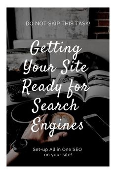 Getting Your Site Ready for Search Engines!  You have your website in place and now you want to make it SEO ready so that search engines can find it. Our goal is to get ranked in the BIG 3 engines, Google, Bing & Yahoo. Set-up All in One SEO on your site!