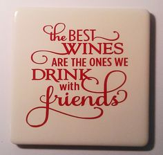 The best wines are the ones we drink with friends vinyl tile coaster Tile Coasters, Wine Drinks, Wines, Projects To Try, Cricut, Good Things, Handmade Gifts, Creative, Crafts