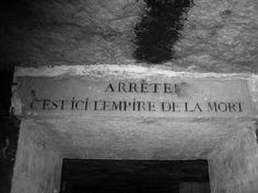 """entrance to les catacombes de paris. """"stop, this here is the empire of death"""" oooo00o0o"""