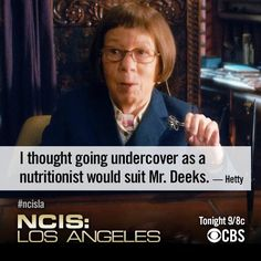 I thought going undercover as a nutritionist would suit Mr. Deeks. -Hetty