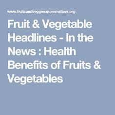Fruit & Vegetable Headlines - In the News : Health Benefits of Fruits & Vegetables