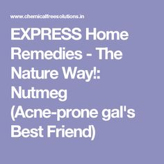 EXPRESS Home Remedies - The Nature Way!: Nutmeg (Acne-prone gal's Best Friend)