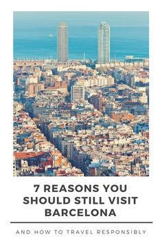 Barcelona, Spain has been in the headlines lately for all the wrong reasons. With rising tensions between Barcelona locals and tourists, should you still visit? Here's 7 reasons why you should, plus how to visit Barcelona responsibly.