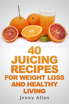 (Paleo Diet Recipe Book) 40 Juicing Recipes For Weight Loss and Healthy Living (Juicer Recipes Book)