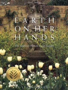 Earth on Her Hands: The American Woman in Her Garden by Starr Ockenga