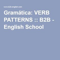 Gramática: VERB PATTERNS :: B2B - English School