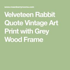 Velveteen Rabbit Quote Vintage Art Print with Grey Wood Frame