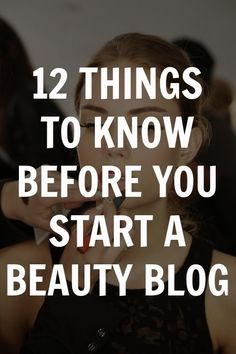 how to start a beauty blog - features some things you wouldn't expect and a quote from me!