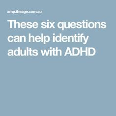 These six questions can help identify adults with ADHD