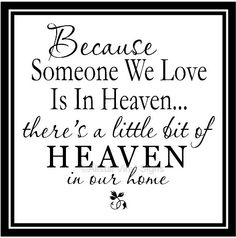 because someone we love isin heaven there's a little bit of heaven in our home - Google Search