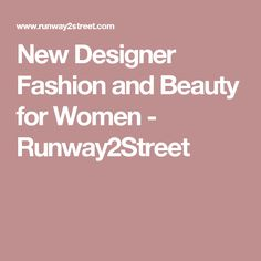 New Designer Fashion and Beauty for Women - Runway2Street