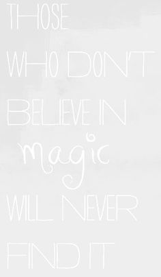 """Those who don't believe in magic will never find it..."" sounds like something Nora would say to Robbie"