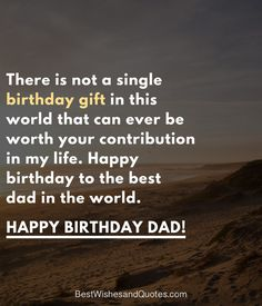 Happy Birthday Dad - 40 Quotes to Wish Your Dad the Best Birthday.