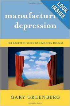 Manufacturing Depression: The Secret History of a Modern Disease: Gary Greenberg: Amazon.com: Books