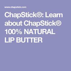 ChapStick®: Learn about ChapStick® 100% NATURAL LIP BUTTER