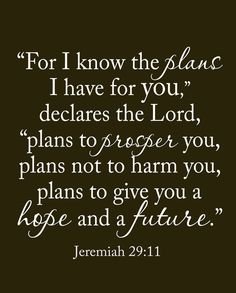 Jeremiah 29:11. Love this one!