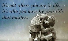 not where you are in life ; It's who you have by your side that matters Cute Quotes, Great Quotes, Funny Quotes, Inspirational Quotes, Qoutes, Quotable Quotes, Quotations, Motivational Thoughts, Uplifting Quotes