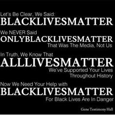 I will never utter them words BLM ,,,,It should be ALM ,,,and if you all were not all a bunch of racist PEOPLE    you would be chanting ALM. not ----> BLM,,,,IS ---->>> BULLSHIT .