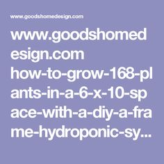 www.goodshomedesign.com how-to-grow-168-plants-in-a-6-x-10-space-with-a-diy-a-frame-hydroponic-system