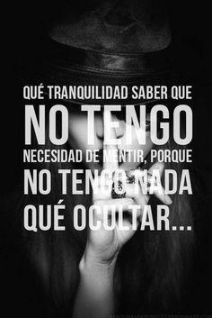 Qué tranquilidad saber que no tengo necesidad de mentir, porque no tengo nada qué ocultar... #frases #mentir #mentiras #ocultar #quote