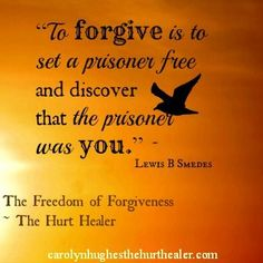 """""""To forgive is to set a prisoner free and discover that the prisoner was you."""" - Lewis B. Smedes   The Freedom of Forgiveness - The Hurt Healer   carolynhughesthe hurthealer.com   via Love Quotes by 143-Love.com"""