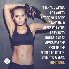 It takes 4 weeks for you to notice your body changing, 8 weeks for your friends to notice, and 12 weeks for the rest of the world to notice.  Give it 12 weeks.  Don't Quit.