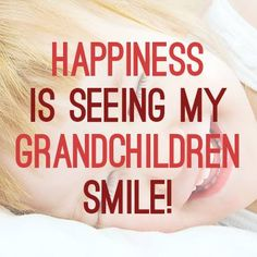 Happiness is seeing my Grandchildren smile  !                                                   Makes my day   !!!