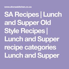 Lunch and Supper Favourite South African Recipes :: Recipe Categories, Food Categories, South African Recipes, Supper Recipes, Lunch, Style, Swag, Dinner Recipes, Eat Lunch