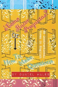 Daniel Hales' new poetry collection -- all about asking questions, rather than answering them. Dada Manifesto, Poor Richard's Almanack, Zoo Music, Winged Monkeys, Socratic Method, Poems In English, Writing A Cover Letter, Spanish Phrases, Poetry Collection