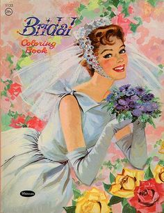 I'm 57 and I think I STILL have the Bridal coloring book LOL!