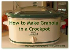 For the mama that doesn't want to rely on store-bought cereals: make granola in a crockpot