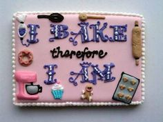 I Bake, therefore I Am