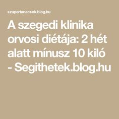 A szegedi klinika orvosi diétája: 2 hét alatt mínusz 10 kiló - Segithetek.blog.hu Health Eating, Natural Life, Health And Beauty, Food And Drink, Health Fitness, Blog, Motivation, Cooking, Stuffing