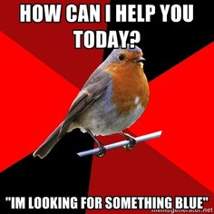 "Retail Robin - How can i help you today? ""im looking for something blue"""