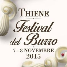 Festival del Burro - Butter Festival, Nov. 7-8, 2015, in Thiene; Piazza Chilesotti,  local products exhibit and sale; tasting ol local specialties; workshops; free entrance.