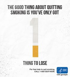 You only lose one thing when you quit smoking, but have everything to gain. Repin to remember to lose one thing – Your addiction to smoking. For free help: 1-800-QUIT-NOW. #quitsmoking