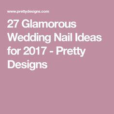 27 Glamorous Wedding Nail Ideas for 2017 - Pretty Designs