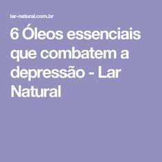 6 Óleos essenciais que combatem a depressão - Lar Natural