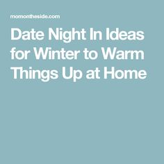 Date Night In Ideas for Winter to Warm Things Up at Home