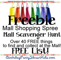 Freebie Mall Shopping Spree - Mall Scavenger Hunt!   FREE list of over 40 FREE items to find and collect at the Mall.  Great for kids, tweens and teen birthday parties ages 9, 10, 11, 12, 13, 14, 15, 16, 17 years old.   http://birthdaypartyideas4kids.com/freebie-shopping-spree-mall-scavenger-hunt-list.htm