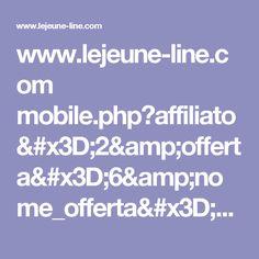 www.lejeune-line.com mobile.php?affiliato=2&offerta=6&nome_offerta=LeJeune-Line+-+ITALIA&nazione=IT&ip=91.253.12.55&url_ref=&sub=dKL8Q1UQRHURVTU2H9KRUK8A&ses=102d036ced86ad3a98e7757404b2d3&source=