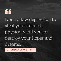 Depression Can Steal, Kill, And Destroy Your Life